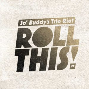 Jo' Buddy's Trio Riot: Roll This!